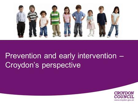 Prevention and early intervention – Croydon's perspective.