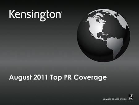 A DIVISION OF ACCO BRANDS. 2 Confidential August 2011 Top PR Coverage Security Coverage Kensington MicroSaver Notebook Lock and Security Cable August.