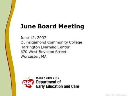 10/22/2015 5:20:08 PM EEC IT Strategic Plan June Board Meeting June 12, 2007 Quinsigamond Community College Harrington Learning Center 670 West Boylston.