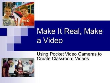 Make It Real, Make a Video Using Pocket Video Cameras to Create Classroom Videos.