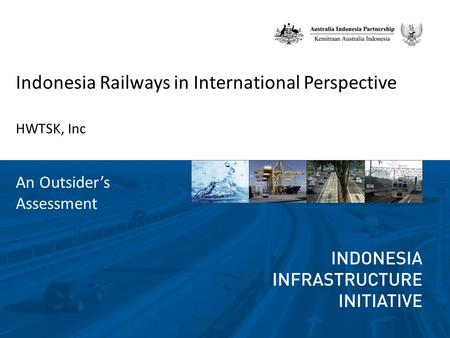 Indonesia Railways in International Perspective HWTSK, Inc An Outsider's Assessment.