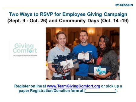 Two Ways to RSVP for Employee Giving Campaign (Sept. 9 - Oct. 26) and Community Days (Oct. 14 -19) Register online at www.TeamGivingComfort.org or pick.