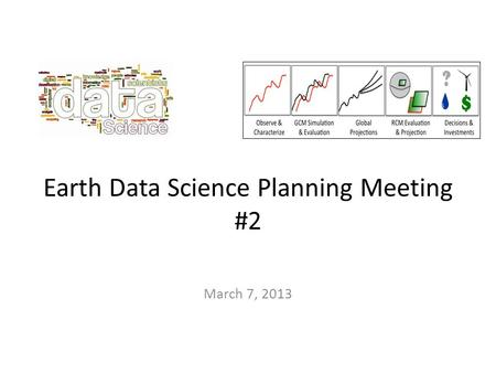 Earth Data Science Planning Meeting #2 March 7, 2013.