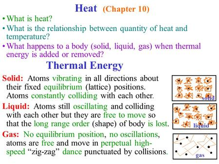 What is heat? What is the relationship between quantity of heat and temperature? What happens to a body (solid, liquid, gas) when thermal energy is added.