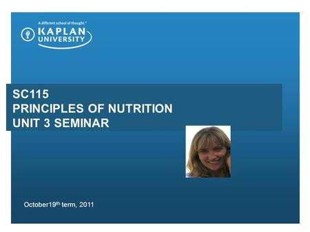 SC115 PRINCIPLES OF NUTRITION UNIT 3 SEMINAR October19 th term, 2011.