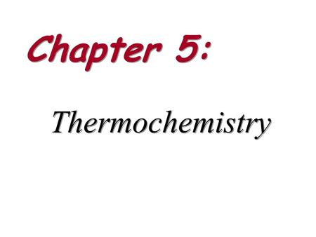 Chapter 5: Thermochemistry. Thermochemistry: – Energy Kinetic & Potential – First Law of Thermo internal energy, heat & work endothermic & exothermic.