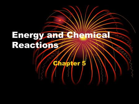 Energy and Chemical Reactions Chapter 5. 5.1 Energy the science of heat and work is called thermodynamics Kinetic energy thermal, mechanical, electric,