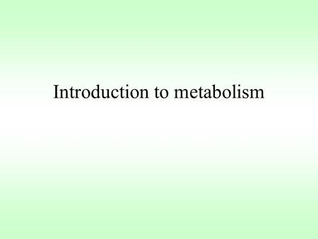 Introduction to metabolism. Metabolism Term used to describe all the chemical reactions occurring in an organism Metabolism = anabolism + catabolism Break.
