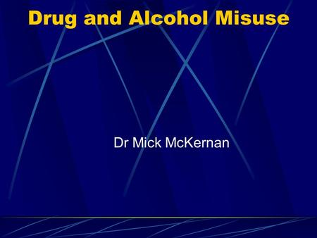 Drug and Alcohol Misuse Dr Mick McKernan. Harm Reduction Philosophy to lessen the dangers drug abuse cause to Individual/society We will never stop drug.
