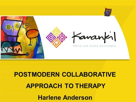 POSTMODERN COLLABORATIVE APPROACH TO THERAPY Harlene Anderson.