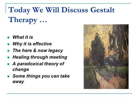 Today We Will Discuss Gestalt Therapy …