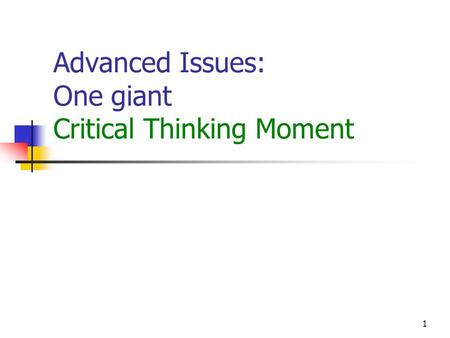 1 Advanced Issues: One giant Critical Thinking Moment.
