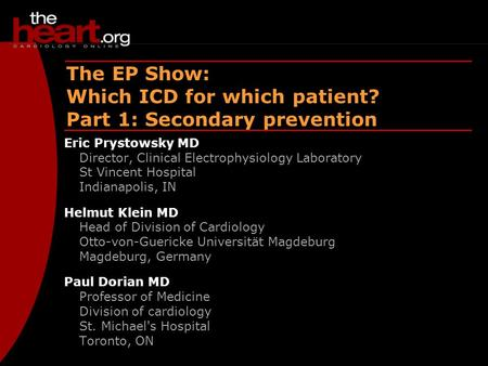 EP Show – Aug 2003 ICDs – Secondary prevention The EP Show: Which ICD for which patient? Part 1: Secondary prevention Eric Prystowsky MD Director, Clinical.
