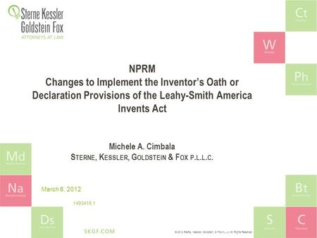 © 2012 Sterne, Kessler, Goldstein, & Fox P.L.L.C. All Rights Reserved. NPRM Changes to Implement the Inventor's Oath or Declaration Provisions of the Leahy-Smith.