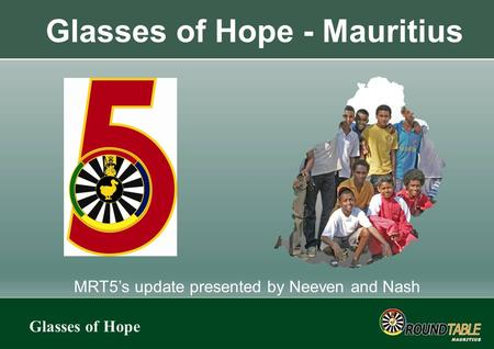 Glasses of Hope Glasses of Hope - Mauritius MRT5's update presented by Neeven and Nash.