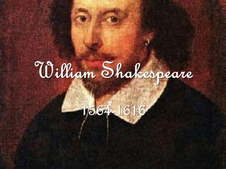 William Shakespeare 1564-1616. BIOGRAPHY William Shakespeare was born in April of 1564. There is no specific date of birth because at that time the only.