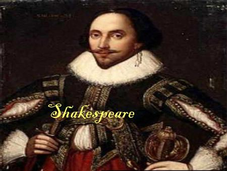 Shakespeare. Why Teach Shakespeare? - The English Speaking world is saturated in Shakespeare - English movies and texts heavily draw upon Shakespeare.