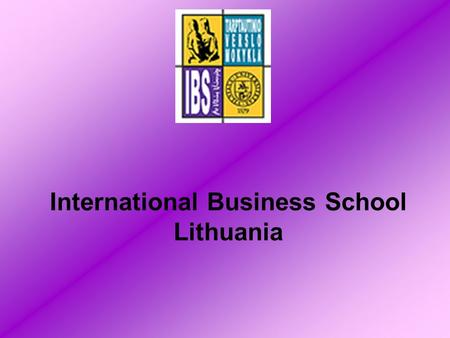 International Business School Lithuania. PRESENTED BY… Agnė Vesta Kristina.