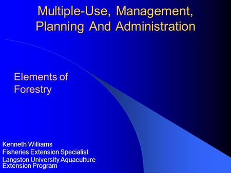 Multiple-Use, Management, Planning And Administration Kenneth Williams Fisheries Extension Specialist Langston University Aquaculture Extension Program.
