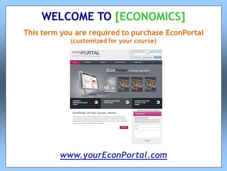This term you are required to purchase EconPortal (customized for your course) WELCOME TO [ECONOMICS] www.yourEconPortal.com.