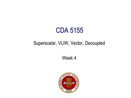 CDA 5155 Superscalar, VLIW, Vector, Decoupled Week 4.