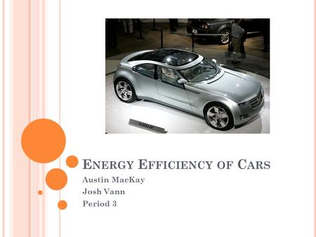 E NERGY E FFICIENCY OF C ARS Austin MacKay Josh Vann Period 3.