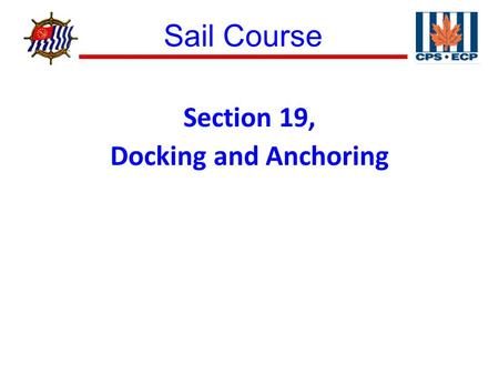 Sail Course ® Section 19, Docking and Anchoring. Sail Course ® Figure 19–1 Docking under Sail.