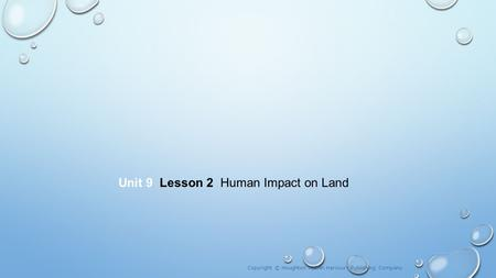Unit 9 Lesson 2 Human Impact on Land Copyright © Houghton Mifflin Harcourt Publishing Company.