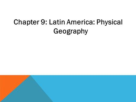 Chapter 9: Latin America: Physical Geography. GUIDELINE QUESTIONS: 169-172 1) What are some of the landforms in Latin America? 2) Name the three geographic.