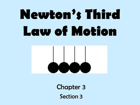 Newton's Third Law of Motion Chapter 3 Section 3.
