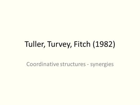 Tuller, Turvey, Fitch (1982) Coordinative structures - synergies.