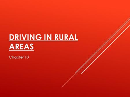 DRIVING IN RURAL AREAS Chapter 10. PRIOR KNOWLEDGE  What do you already know about rural roads?  Think about: road conditions, hazards and vehicles.