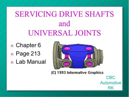 SERVICING DRIVE SHAFTS and UNIVERSAL JOINTS n Chapter 6 n Page 213 n Lab Manual CBC Automotive RK.