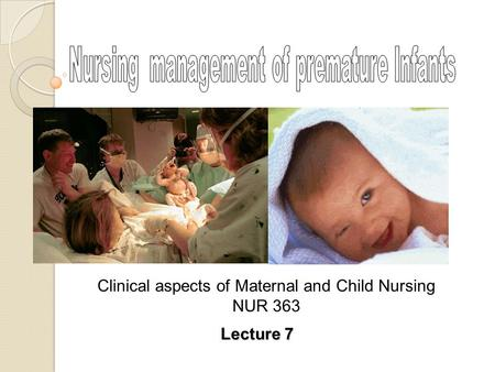 Lecture 7 Clinical aspects of Maternal and Child Nursing NUR 363.