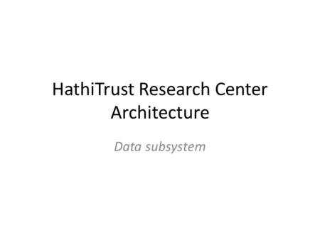 HathiTrust Research Center Architecture Data subsystem.