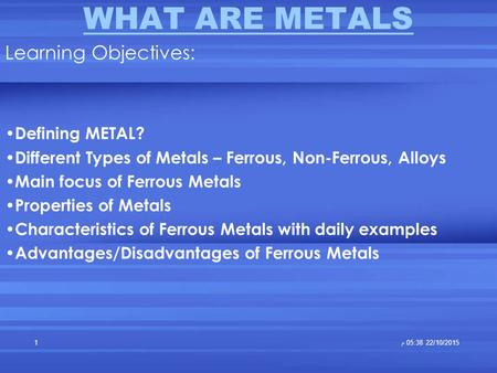 WHAT ARE METALS Learning Objectives: Defining METAL?