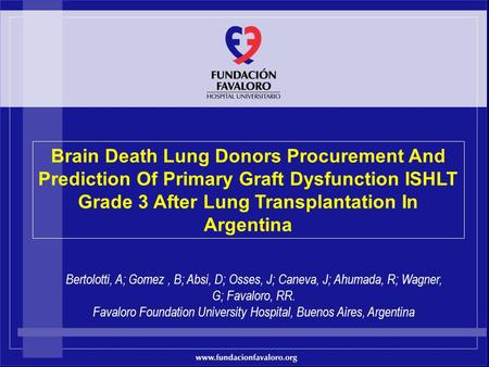 Www.fundacionfavaloro.org Brain Death Lung Donors Procurement And Prediction Of Primary Graft Dysfunction ISHLT Grade 3 After Lung Transplantation In Argentina.