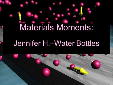 "Materials Moments: Jennifer H.–Water Bottles. The ""Ferrari"" of Steel Microstructures: Martensite."