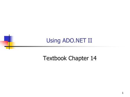 11 Using ADO.NET II Textbook Chapter 14. 2 Getting Started Last class we started a simple example of using ADO.NET operations to access the Addresses.