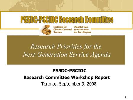 1 Research Priorities for the Next-Generation Service Agenda PSSDC-PSCIOC Research Committee Workshop Report Toronto, September 9, 2008.