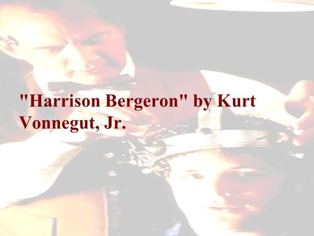 Harrison Bergeron by Kurt Vonnegut, Jr.. Harrison Bergeron Agenda and Goals Agenda Author Study Pre-Reading Theme Notes Thesis Notes Read and Annotate.