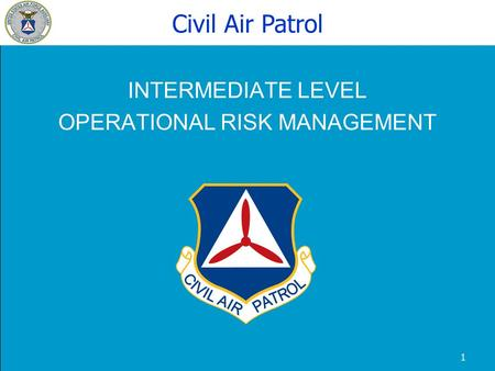 Intermediate ORM 1 INTERMEDIATE LEVEL OPERATIONAL RISK MANAGEMENT Civil Air Patrol.