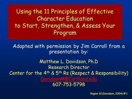 Region 10 (Davidson, 2004) # 1 Using the 11 Principles of Effective Character Education to Start, Strengthen, & Assess Your Program Adapted with permission.