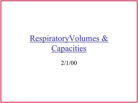 RespiratoryVolumes & Capacities 2/1/00. Measurement of Respiration Respiratory flow, volumes & capacities are measured using a spirometer Amount of water.