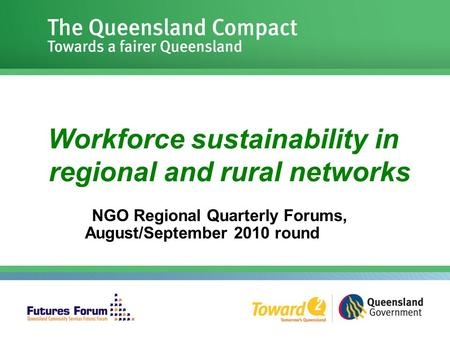 Workforce sustainability in regional and rural networks NGO Regional Quarterly Forums, August/September 2010 round.