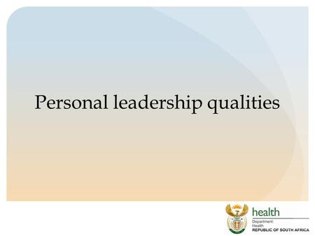 Personal leadership qualities. Self awareness  Aware of your own values  Recognise and articulate their own values and principles, recognising that.