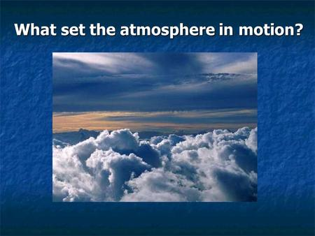 What set the atmosphere in motion?. Review of last lecture Thickness of the atmosphere: less than 2% of Earth's thickness Thickness of the atmosphere: