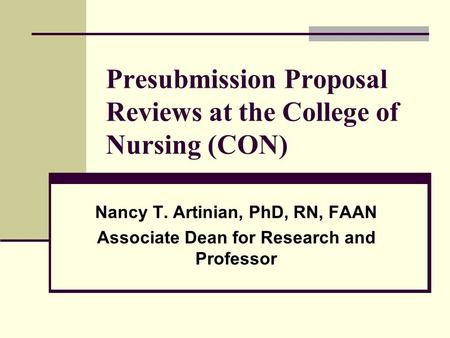 Presubmission Proposal Reviews at the College of Nursing (CON) Nancy T. Artinian, PhD, RN, FAAN Associate Dean for Research and Professor.