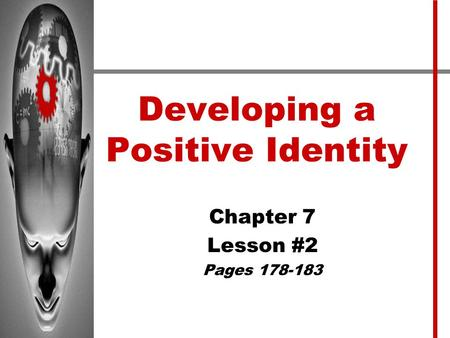 Developing a Positive Identity Chapter 7 Lesson #2 Pages 178-183.