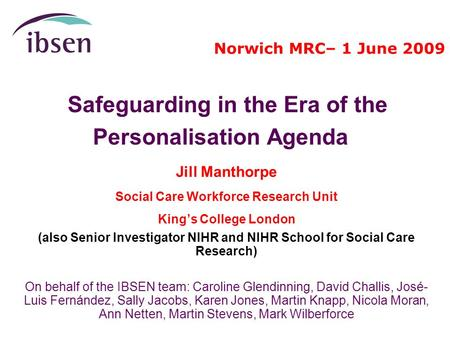 Safeguarding in the Era of the Personalisation Agenda Jill Manthorpe Social Care Workforce Research Unit King's College London (also Senior Investigator.